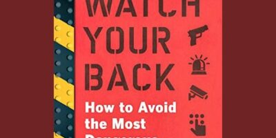 Prepper Book Festival: Watch Your Back – How to Avoid the Most Dangerous Moments In Life