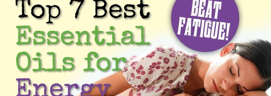Top 7 Best Essential Oils for Energy
