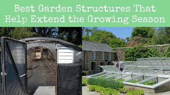 Best Garden Structures That Help Extend the Growing Season