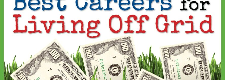 Best Careers for Living Off Grid – How to Make Money Living Off Grid