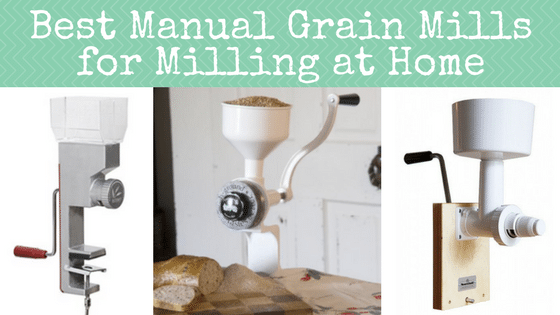 Best Manual Grain Mills for Milling at Home
