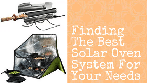 Finding The Best Solar Oven System For Your Needs