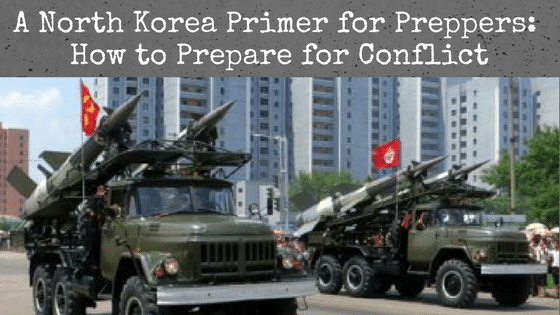 A North Korea Primer for Preppers: How to Prepare for Conflict