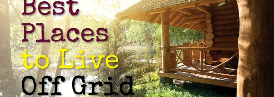 Best Places to Live Off Grid – Best Off Grid US States and A Few International Options
