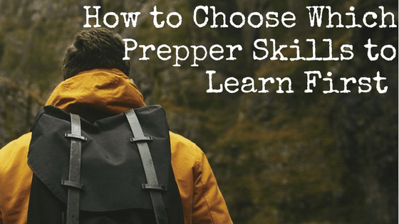 How to Choose Which Prepper Skills to Learn First