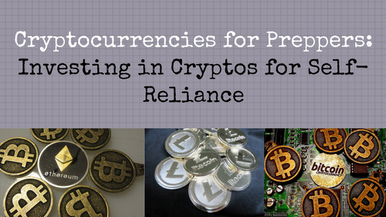 Cryptocurrencies for Preppers: Investing in Cryptos for Self-Reliance