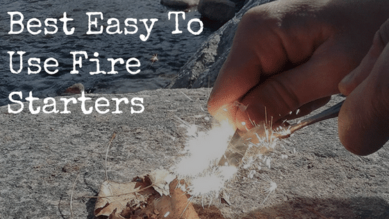 Best Easy To Use Fire Starters
