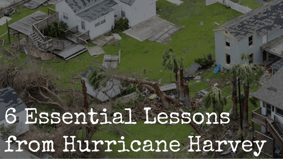 6 Essential Lessons from Hurricane Harvey