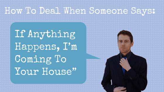 "How To Deal When Someone Says ""If Anything Happens, I'm Coming To Your House"""
