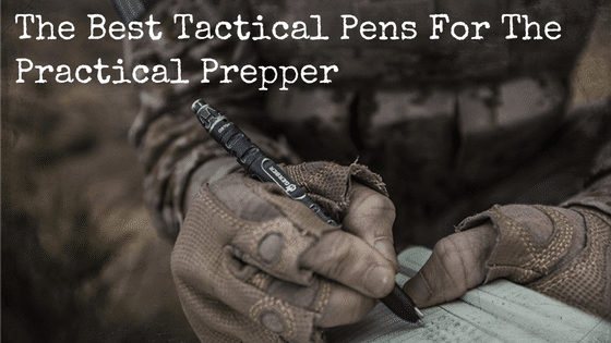The Best Tactical Pens For The Practical Prepper
