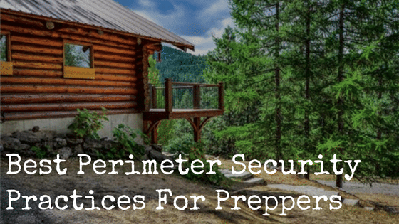 Best Perimeter Security Practices For Preppers