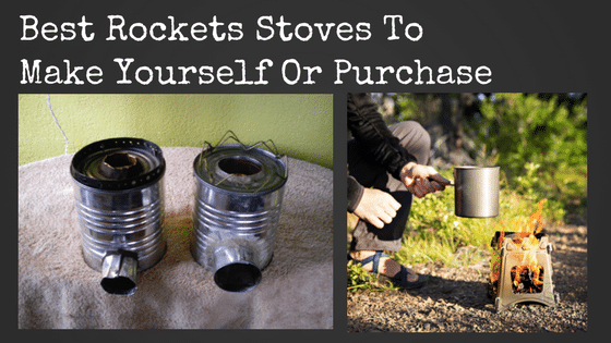 Best Rocket Stoves To Make Yourself Or Purchase