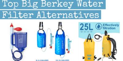 The Top Big Berkey Water Filter Alternatives