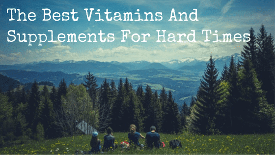 The Best Vitamins And Supplements For Hard Times