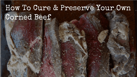How To Cure & Preserve Your Own Corned Beef