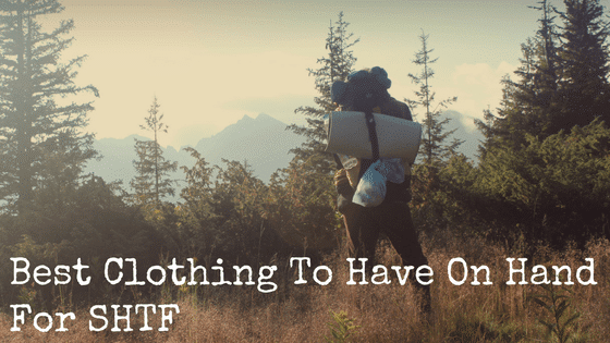 Best Clothing To Have On Hand For SHTF