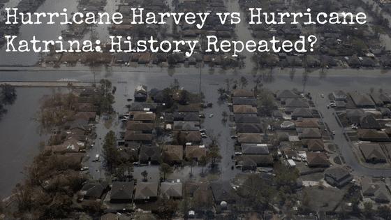 Hurricane Harvey vs Hurricane Katrina: History Repeated?