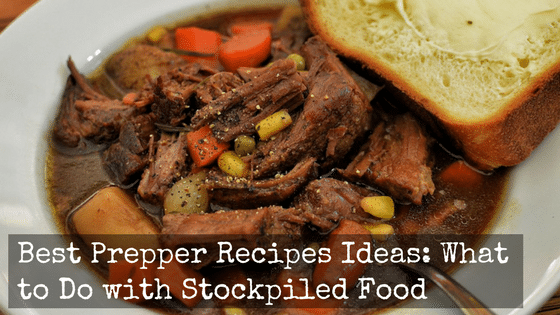 Best Prepper Recipes Ideas: What to Do with Stockpiled Food