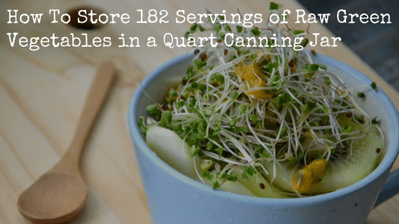 How to Grow Sprouts: How To Store 182 Servings of Raw Green Vegetables in a Quart Canning Jar