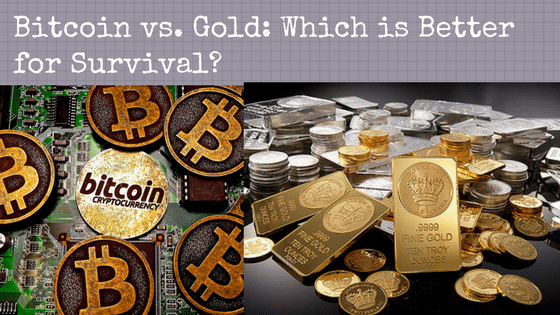 Bitcoin vs. Gold: Which is Better for Survival?