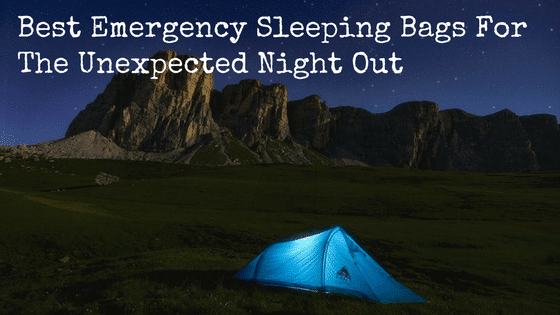 Best Emergency Sleeping Bags For The Unexpected Night Out