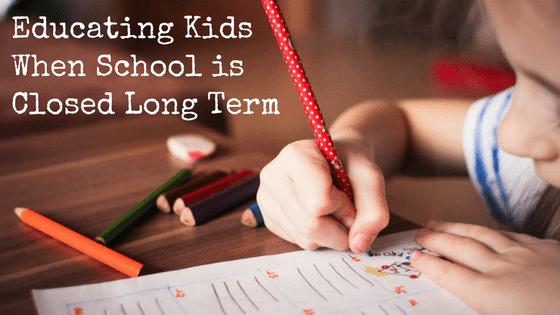 Educating Kids When School is Closed Long Term