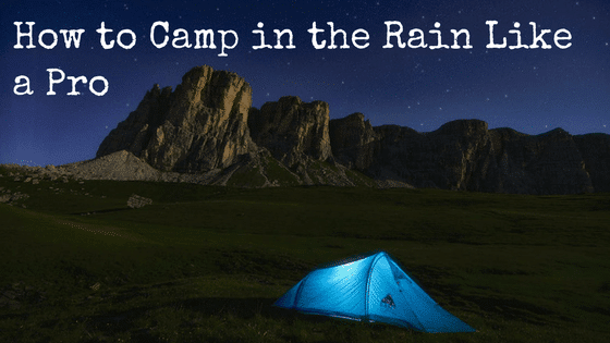 How to Camp in the Rain Like a Pro