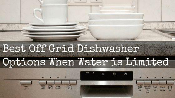 Best Off Grid Dishwasher Options When Water is Limited