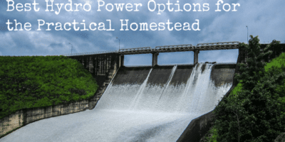 Best Hydro Power Options for the Practical Homestead