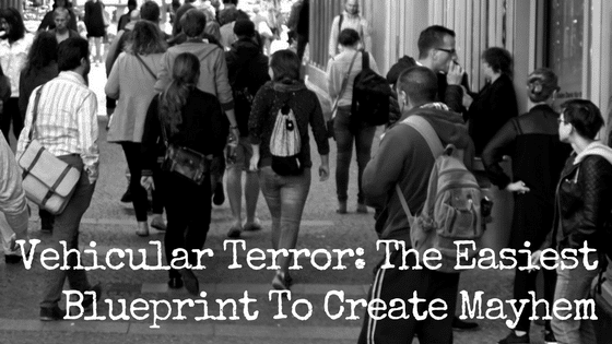 Vehicular Terror: The Easiest Blueprint To Create Mayhem