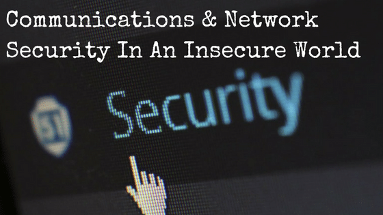 Communications & Network Security In An Insecure World