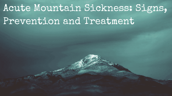 Acute Mountain Sickness: Signs, Prevention and Treatment