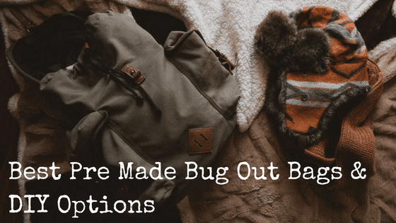 Best Pre Made Bug Out Bags & DIY Options