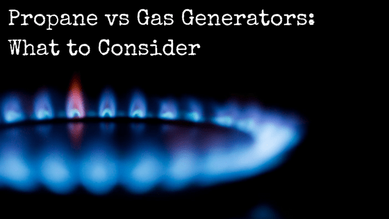 Propane vs Gas Generators: What to Consider