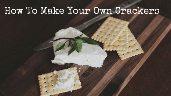 How To Make Your Own Delicious Crackers at Home