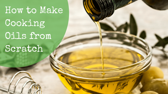 How to Make Cooking Oils from Scratch