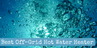 Best Off-Grid Hot Water Heater