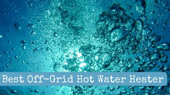 Best Off-Grid Hot Water Heater