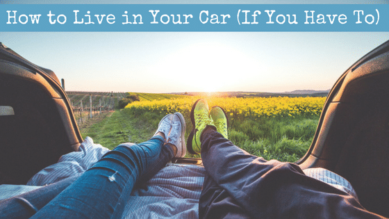 How to Live in Your Car (If You Have To)