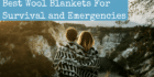 Best Wool Blankets For Survival and Emergencies