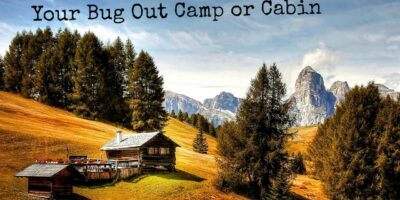 The Location and Planning Of Your Bug Out Camp Or Cabin