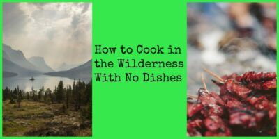 How to Cook in the Wilderness With No Dishes