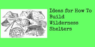 Ideas for How To Build Wilderness Shelters