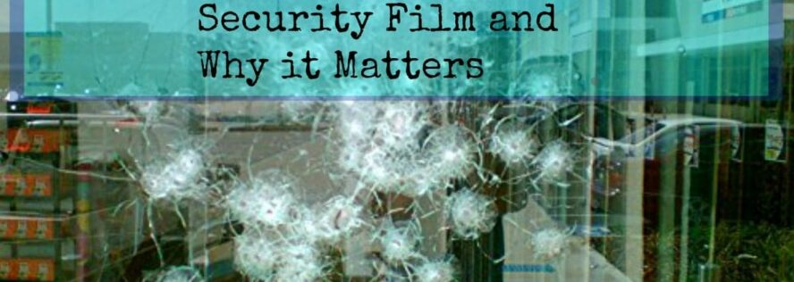 The Best Window Security Film and Why it Matters