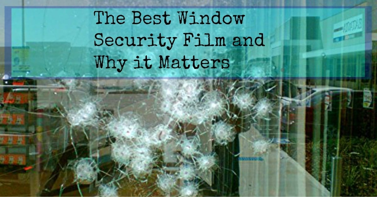 The Best Window Security Film And Why It Matters Backdoor Survival