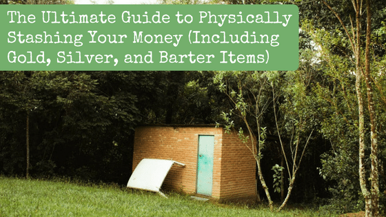 The Ultimate Guide to Physically Stashing Your Money (Including Gold, Silver, and Barter Items)