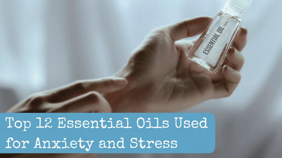 Top 12 Essential Oils Used for Anxiety and Stress