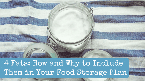 4 Fats: How and Why to Include Them in Your Food Storage Plan