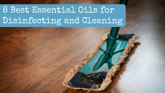 8 Best Essential Oils for Disinfecting and Cleaning