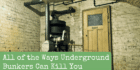 All of the Ways Underground Bunkers Can Kill You